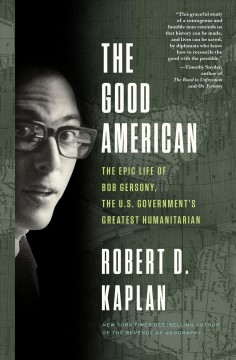 The good American : the epic life and adventures of Bob Gersony, the U.S. Government's greatest humanitarian