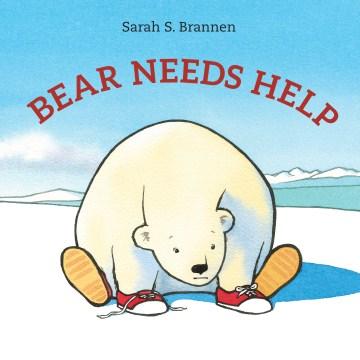 Bear needs help / Sarah S. Brannen.