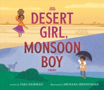 Desert girl, monsoon boy / written by Tara Dairman ; illustrated by Archana Sreenivasan.
