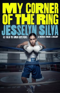 My corner of the ring : a memoir from a champ / Jesselyn Silva, as told to Brin Stevens.
