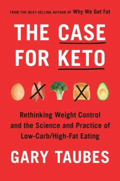 The case for keto : rethinking weight control and the science and practice of low-carb/high-fat eating / Gary Taubes.