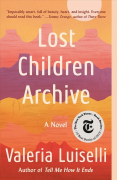 Lost children archive a novel / by Valeria Luiselli.