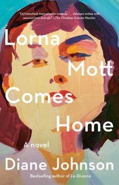 Lorna Mott comes home a novel / Diane Johnson.