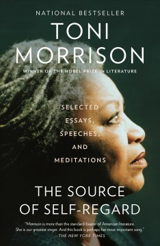 The source of self-regard selected essays, speeches, and meditations / Toni Morrison.