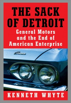 The sack of Detroit : and the end of American enterprise