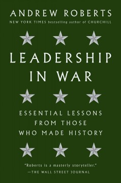 Leadership in war : essential lessons from those who made history