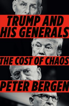 Trump and His Generals : The Cost of Chaos
