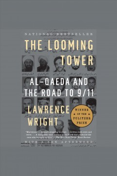 The looming tower [electronic resource] : Al-Qaeda and the road to 9/11 / Lawrence Wright.