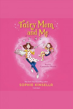 Fairy Mom and me. Volume 1 [electronic resource] / Sophie Kinsella, Marta Kissi.