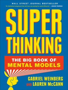 Super thinking : the big book of mental models
