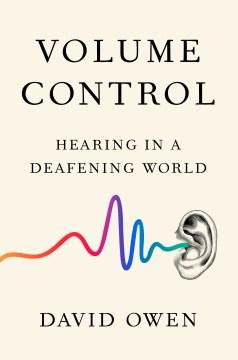 Volume control : hearing in a deafening world / David Owen.