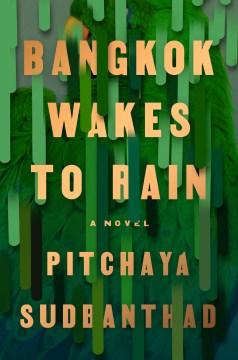 Bangkok wakes to rain : a novel / Pitchaya Sudbanthad.