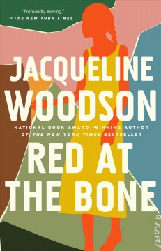 Red at the bone A Novel / Jacqueline Woodson