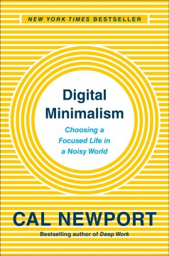 Digital minimalism on living better with less technology / Cal Newport.