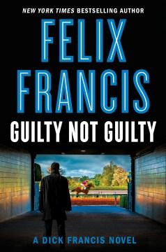 Guilty not guilty / Felix Francis.