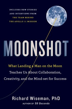 Moonshot : what landing a man on the moon teaches us about collaboration, creativity, and the mindset for success