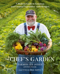 The Chef's Garden : A Modern Guide to Common and Unusual Vegetables With Recipes