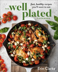 Healthy well plated  : delicious and nutritious recipes for every day