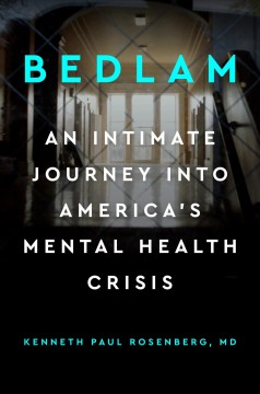 Bedlam : an intimate journey into America's mental health crisis / Kenneth Paul Rosenberg, Jessica DuLong.