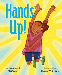 Hands up! / by Breanna J. McDaniel ; illustrated by Shane W. Evans.