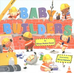 Baby builders / by Elissa Haden Guest ; illustrated by Hiroe Nakata.
