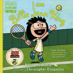 I am Billie Jean King by Brad Meltzer ; illustrated by Christopher Eliopoulos.