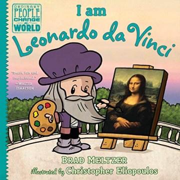 I am Leonardo da Vinci / Brad Meltzer ; illustrated by Christopher Eliopoulos.
