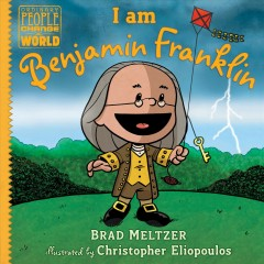 I am Benjamin Franklin / Brad Meltzer ; illustrated by Christopher Eliopoulos.