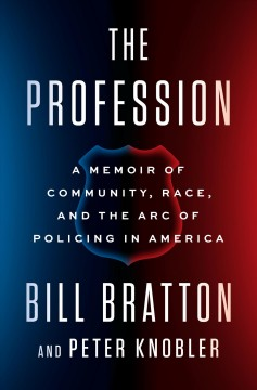 The Profession : A Memoir of Community, Race, and the Arc of Policing in America