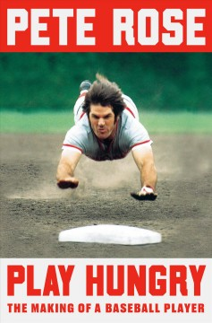 Play hungry : the making of a baseball player