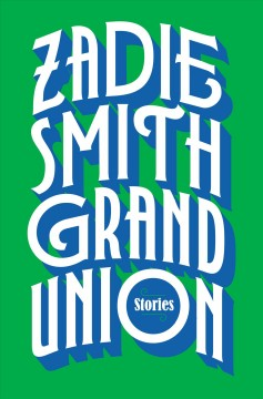 Grand union : stories / Zadie Smith.