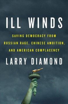 Ill Winds : Saving Democracy from Russian Rage, Chinese Ambition, and American Complacency