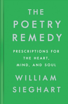 The poetry remedy : prescriptions for the heart, mind, and soul