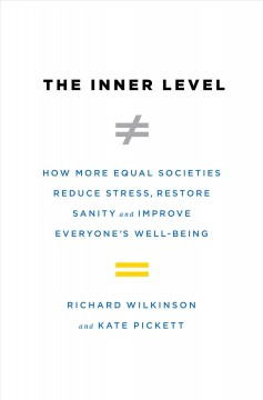 The Inner Level : How More Equal Societies Reduce Stress, Restore Sanity and Improve Everyone's Well-being