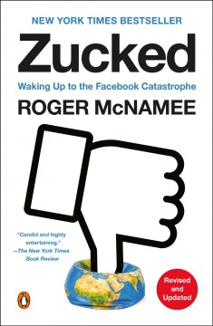Zucked the education of an unlikely activist / Roger McNamee.