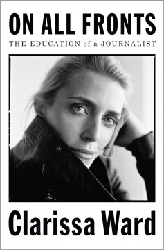 On all fronts : the education of a journalist