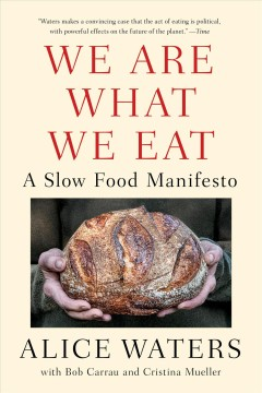 We are what we eat a slow food manifesto / Alice Waters ; with Bob Carrau and Cristina Mueller.