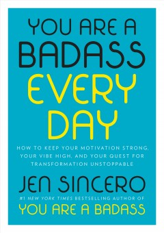 You are a badass every day : how to keep your motivation strong, your vibe high, and your quest for transformation unstoppable / Jen Sincero.