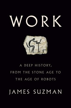 Work : a deep history, from the stone age to the age of robots
