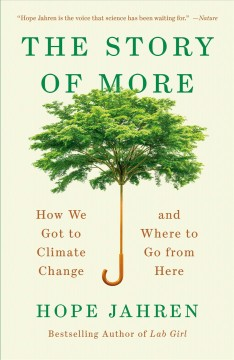 The story of more how we got to climate change and where to go from here / Hope Jahren.