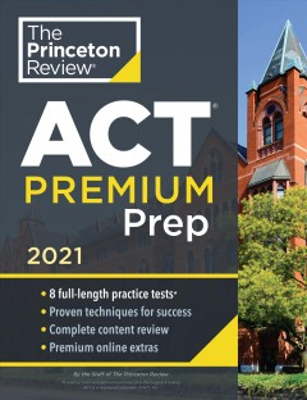 Princeton Review Act Premium Prep 2021 : 8 Practice Tests + Content Review + Strategies