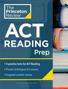 Princeton Review Act Reading Prep : 4 Practice Tests + Review + Strategy for the Act Reading Section