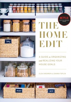 The home edit : a guide to organizing and realizing your house goals / Clea Shearer & Joanna Teplin.