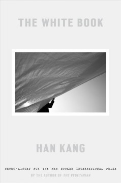 The white book / Han Kang ; translated from the Korean by Deborah Smith.