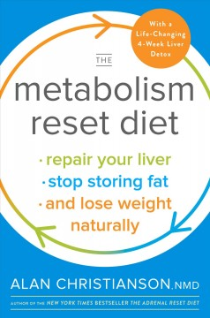 The metabolism reset diet : repair your liver, stop storing fat, and lose weight naturally / by Alan Christianson, NMD.