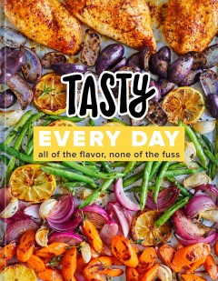 Tasty every day All of the Flavor, None of the Fuss: A Cookbook / Tasty