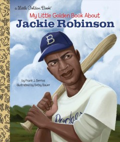 My little golden book about Jackie Robinson / by Frank J. Berrios ; illustrated by Betsy Bauer.