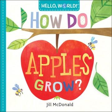 How do apples grow? / Jill McDonald.