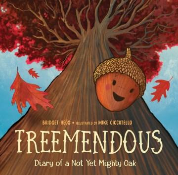 Treemendous : Diary of a Not Yet Mighty Oak