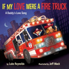 If My Love Were a Fire Truck : A Daddy's Love Song